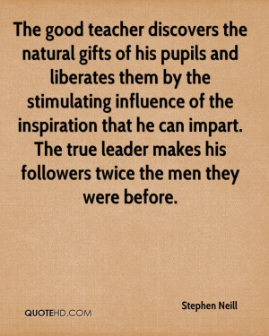 ... impart. The true leader makes his followers twice the men they were