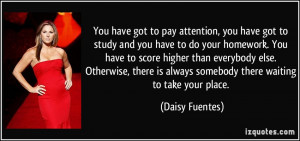 pay attention, you have got to study and you have to do your homework ...