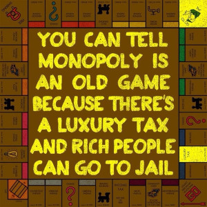 ... old game because there's a luxury tax and rich people can go to jail