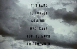 ... Someone You Love Is Like Trying To Remember Someone You Never Knew