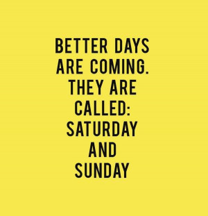 ... : Saturday and Sunday | humorous quotes | weekend humor | work humor