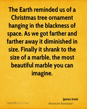 The Earth reminded us of a Christmas tree ornament hanging in the ...