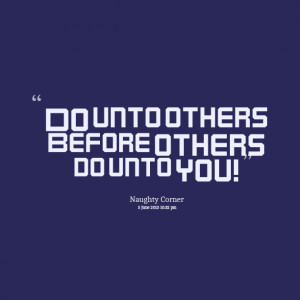 File Name : 14802-do-unto-others-before-others-do-unto-you.png ...