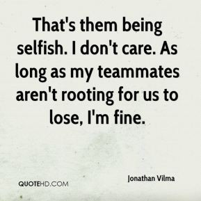 Jonathan Vilma - That's them being selfish. I don't care. As long as ...