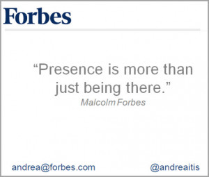 Malcolm Forbes Quote on Presence