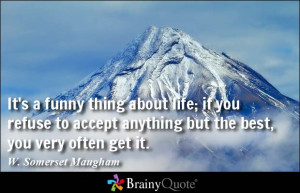 ... anything but the best, you very often get it. - W. Somerset Maugham