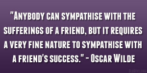 "... nature to sympathise with a friend's success."" – Oscar Wilde"