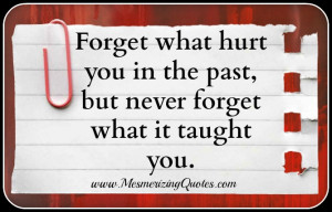Forgive but don't forget the life lessons. ~ Sim Wei Shan