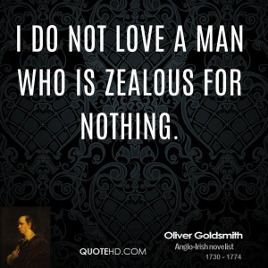 do not love a man who is zealous for nothing.