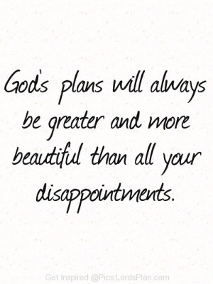 Gods Plans are bigger than your Disappointment, His Plans are more ...