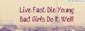 Live Fast Die Young Bad Girls Do It Well Profile Facebook Covers