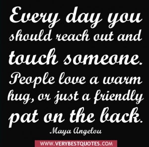 Every day you should reach out and touch someone. People love a warm ...