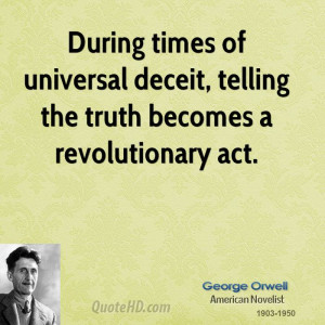 During times of universal deceit, telling the truth becomes a ...