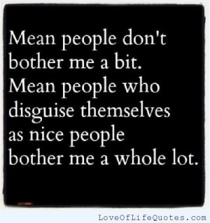 Mean people don't bother me a bit - Love of Life Quotes