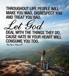 will make you mad, disrespect you and treat you bad. Let God deal ...