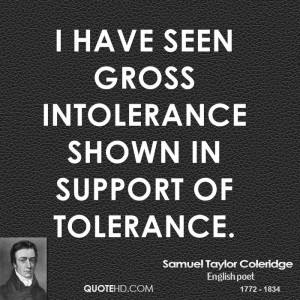 have seen gross intolerance shown in support of tolerance.