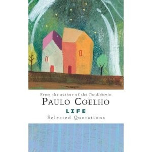 Very inspirational! Life: Selected Quotes from Paulo Coelho's books.