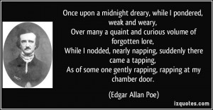 midnight dreary, while I pondered, weak and weary, Over many a quaint ...