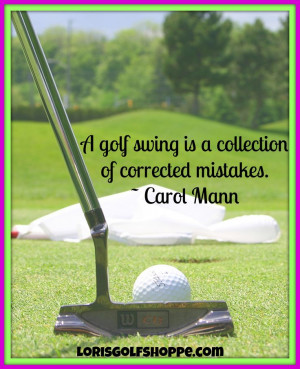 ... of corrected mistakes. ~Carol Mann #golf #quotes #lorisgolfshoppe
