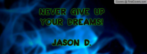 give up on dreams quotes never give up on your dreams never give up ...