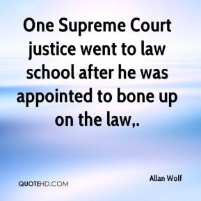 Allan Wolf - One Supreme Court justice went to law school after he was ...