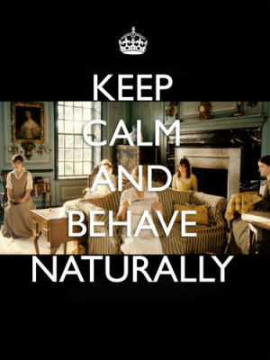 Keep Calm And Behave Naturally