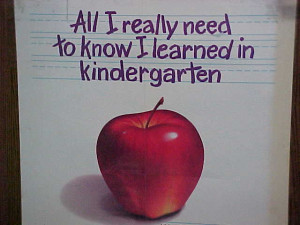 these are the things i learned (in kindergarten): 1. share everything ...