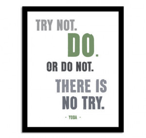 Yoda Quote, Try Not, Do. Or Do Not. Inspirational Quote Art Print ...