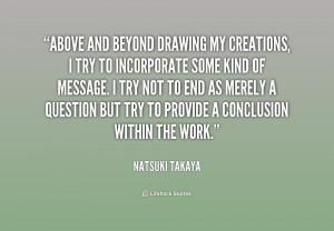 quote-Natsuki-Takaya-above-and-beyond-drawing-my-creations-i-251356 ...