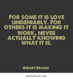 Love sayings - For some it is love undeniably. for others it is making ...