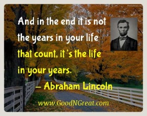 Abraham Lincoln Inspirational Quotes - And in the end it is not the ...