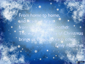 ... and joy of Christmas brings us closer to each other. - Emily Matthews