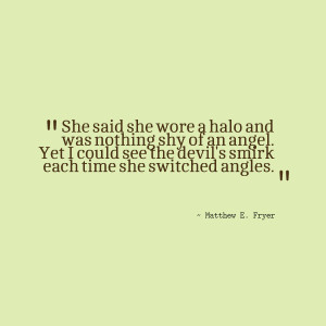 Quotes Picture: she said she wore a halo and was nothing shy of an ...