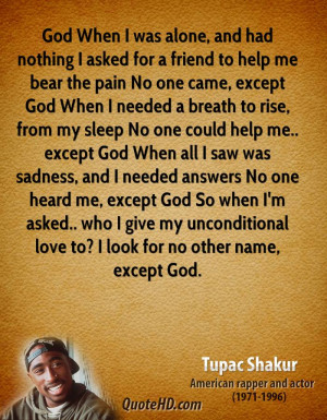 tupac-shakur-quote-god-when-i-was-alone-and-had-nothing-i-asked-for-a ...