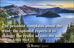 The pessimist complains about the wind; the optimist expects it to ...