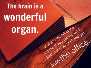 Funny quotes the brain is a wonderful organ