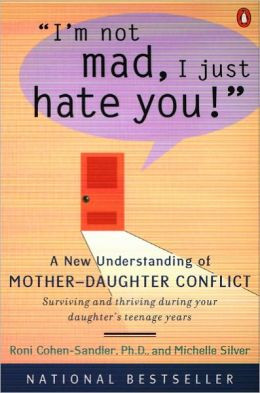 ... Mad, I Just Hate You!: A New Understanding of Mother-Daughter Conflict