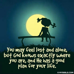 You may feel lost and alone...but God...