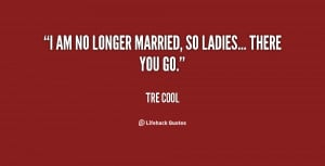 quote-Tre-Cool-i-am-no-longer-married-so-ladies-74558.png