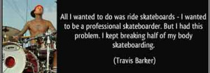 Skateboarding Quotes | All i wanted to do was ride skateboards