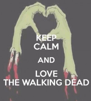 Keep Calm and Love The Walking Dead #KeepCalm #Quote #Quotes