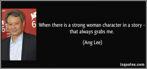 When there is a strong woman character in a story - that always grabs ...