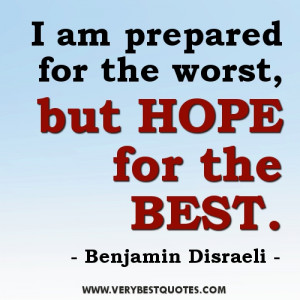... Quotes - I am prepared for the worst, but hope for the best