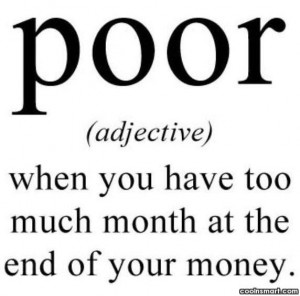 Funny Quote: Poor : When you have too much...