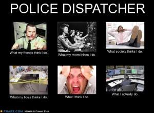 POLICE DISPATCHER… – Meme Generator What i do
