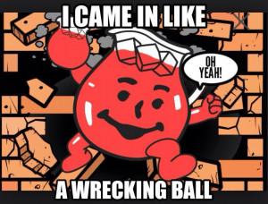Wrecking Ball kool aid man