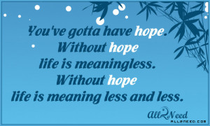 ... Meaningless. Without Hope Life Is Meaning Less and Less ~ Life Quote