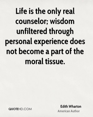 Life is the only real counselor; wisdom unfiltered through personal ...