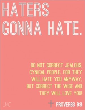 HATERS GONNA HATE. proverbs 9:8