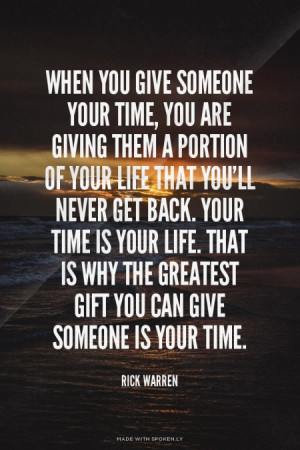 gift you can give someone is your time. Rick Warren | #quotes, #quote ...